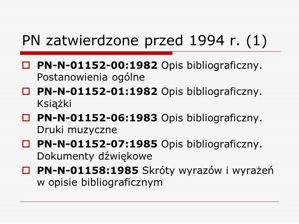 PN zatwierdzone przed 1994 r. (1) PN-N-01152-00:1982 Opis bibliograficzny. Postanowienia ogólne PN-N-01152-01:1982 Opis bibliograficzny. Książki PN-N-