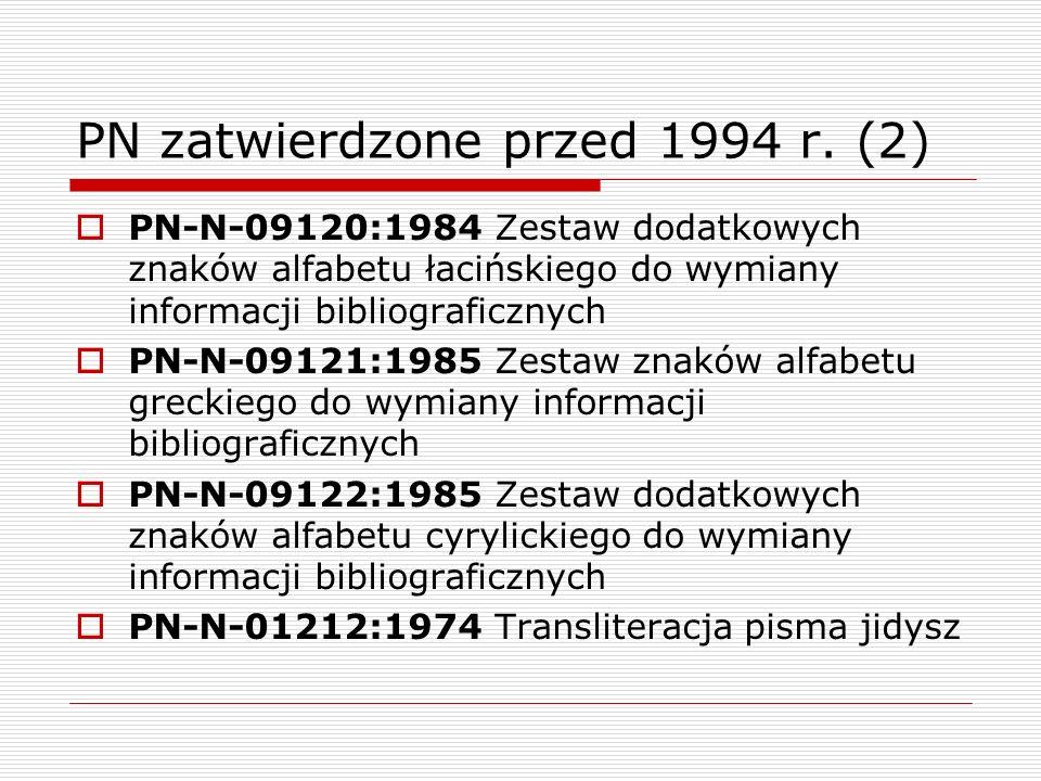 PN zatwierdzone przed 1994 r. (2) PN-N-09120:1984 Zestaw dodatkowych znaków alfabetu łacińskiego do wymiany informacji bibliograficznych PN-N-09121:19