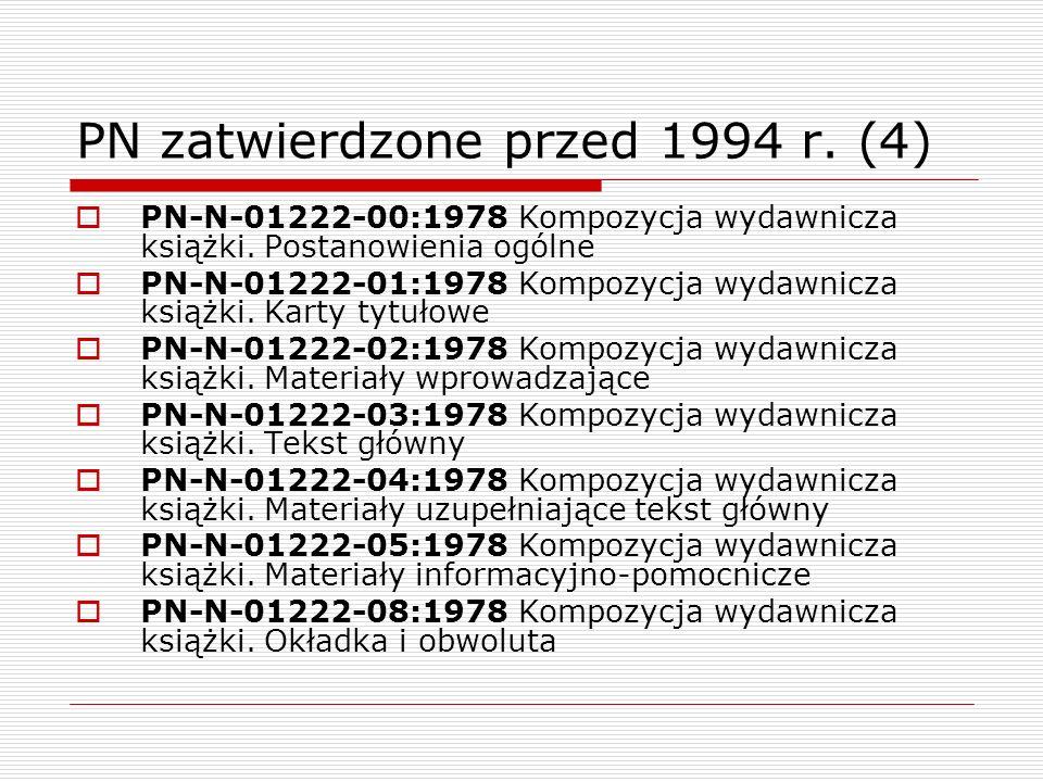 PN zatwierdzone przed 1994 r. (4) PN-N-01222-00:1978 Kompozycja wydawnicza książki. Postanowienia ogólne PN-N-01222-01:1978 Kompozycja wydawnicza ksią