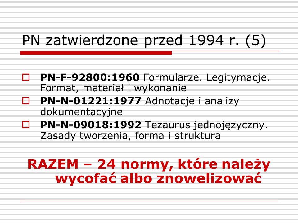 PN zatwierdzone przed 1994 r. (5) PN-F-92800:1960 Formularze. Legitymacje. Format, materiał i wykonanie PN-N-01221:1977 Adnotacje i analizy dokumentac