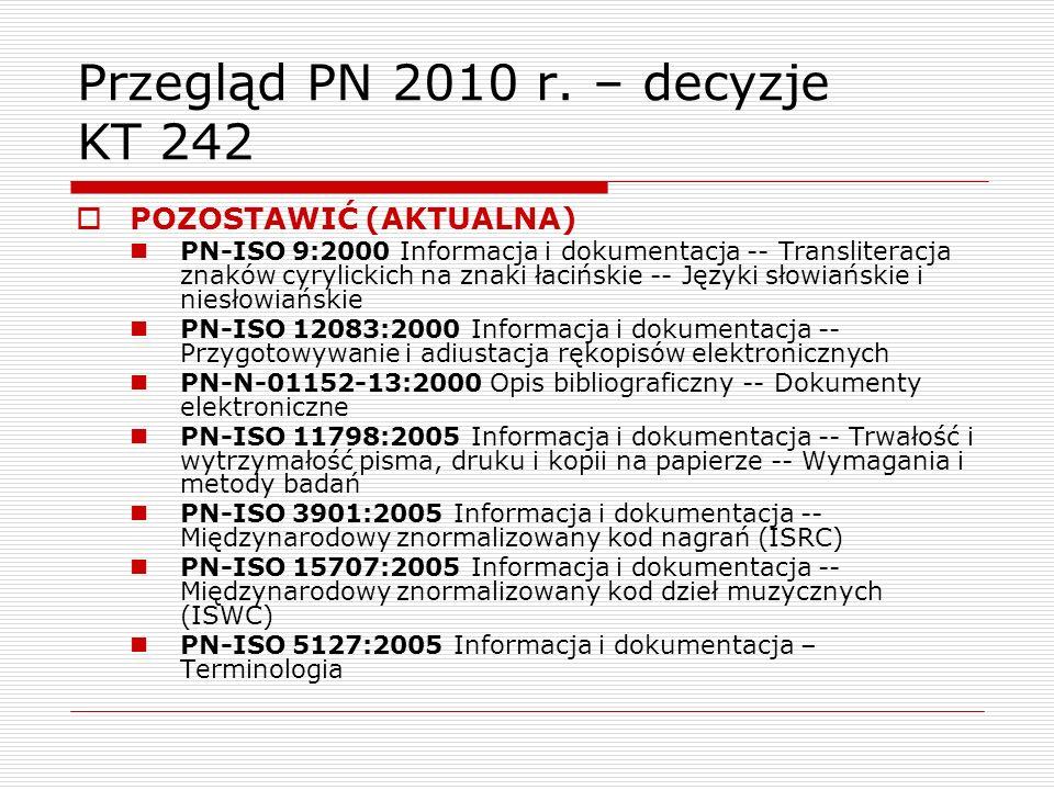 Przegląd PN 2010 r. – decyzje KT 242 POZOSTAWIĆ (AKTUALNA) PN-ISO 9:2000 Informacja i dokumentacja -- Transliteracja znaków cyrylickich na znaki łaciń