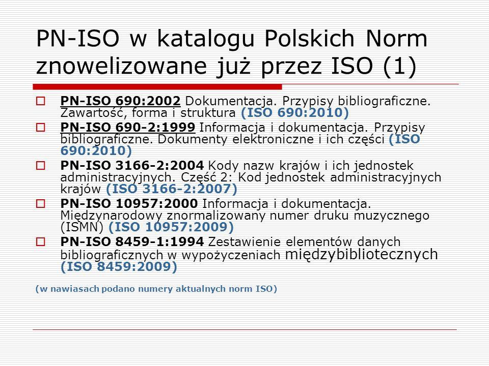 PN-ISO w katalogu Polskich Norm znowelizowane już przez ISO (1) PN-ISO 690:2002 Dokumentacja. Przypisy bibliograficzne. Zawartość, forma i struktura (