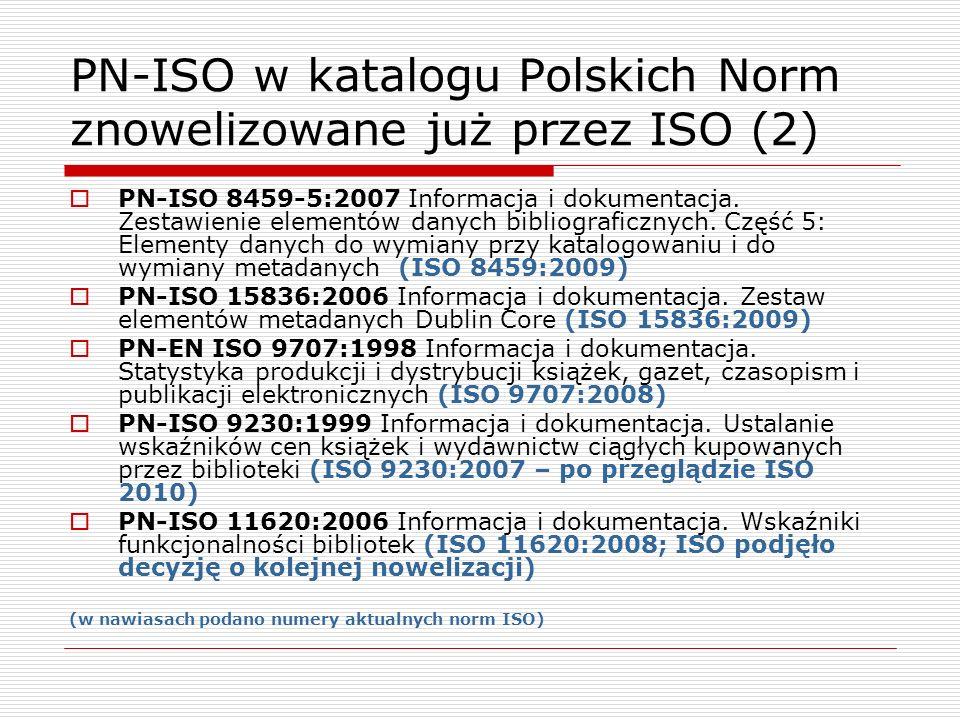 PN-ISO w katalogu Polskich Norm znowelizowane już przez ISO (2) PN-ISO 8459-5:2007 Informacja i dokumentacja. Zestawienie elementów danych bibliografi