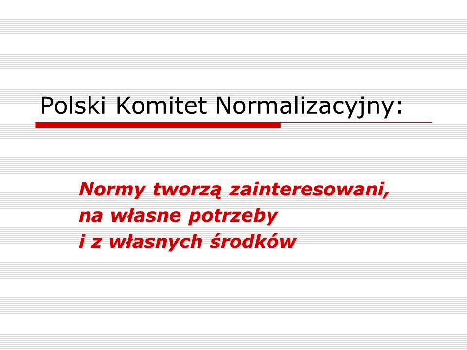 Polski Komitet Normalizacyjny: ormy tworzą zainteresowani, Normy tworzą zainteresowani, na własne potrzeby i z własnych środków