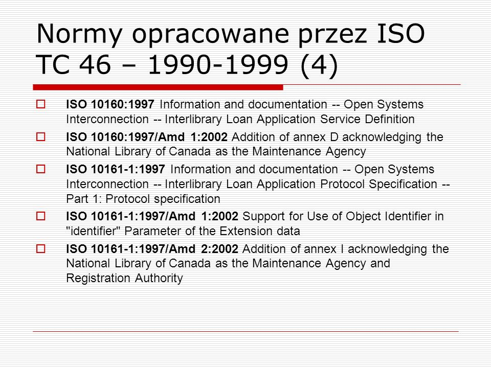 Normy opracowane przez ISO TC 46 – 1990-1999 (4) ISO 10160:1997 Information and documentation -- Open Systems Interconnection -- Interlibrary Loan App