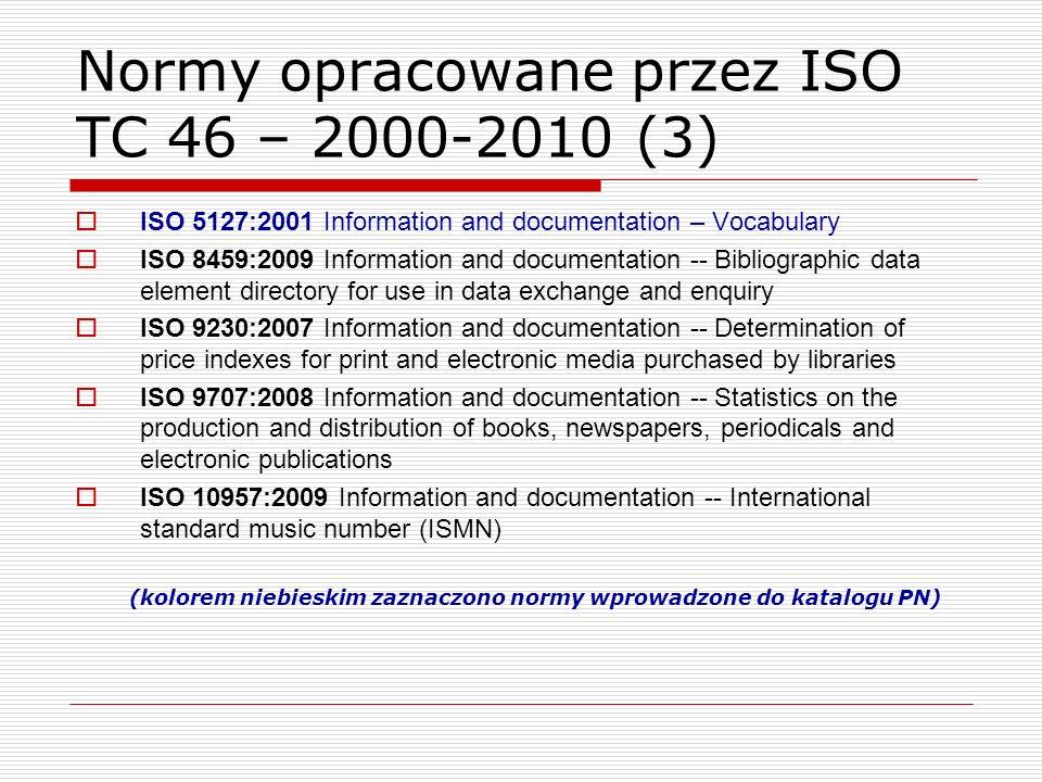 Normy opracowane przez ISO TC 46 – 2000-2010 (3) ISO 5127:2001 Information and documentation – Vocabulary ISO 8459:2009 Information and documentation