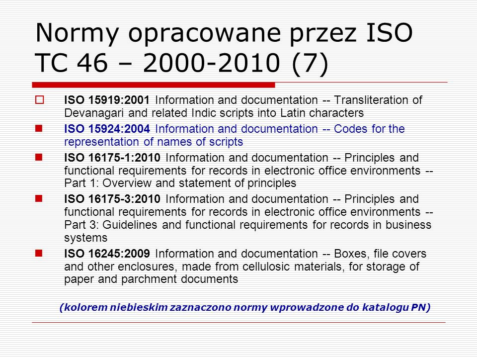 Normy opracowane przez ISO TC 46 – 2000-2010 (7) ISO 15919:2001 Information and documentation -- Transliteration of Devanagari and related Indic scrip