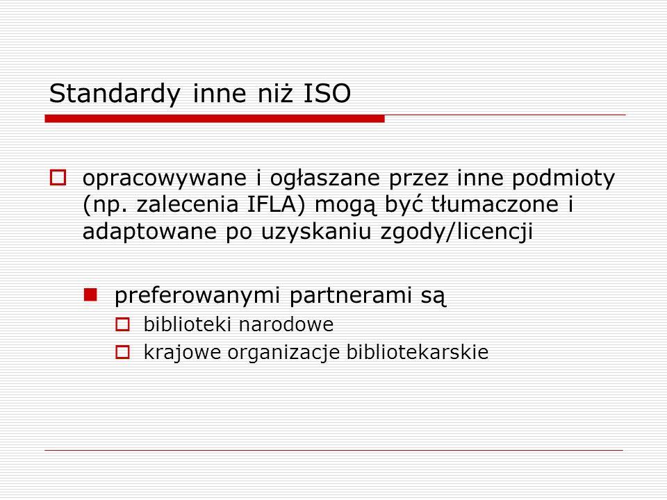 Standardy inne niż ISO opracowywane i ogłaszane przez inne podmioty (np. zalecenia IFLA) mogą być tłumaczone i adaptowane po uzyskaniu zgody/licencji