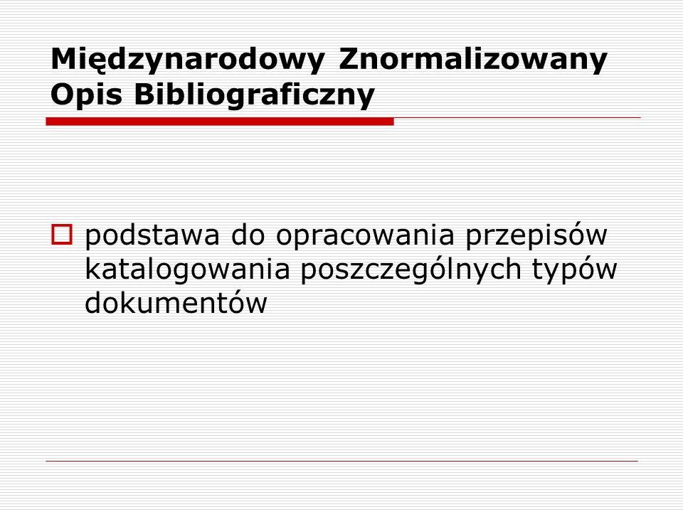 Międzynarodowy Znormalizowany Opis Bibliograficzny podstawa do opracowania przepisów katalogowania poszczególnych typów dokumentów