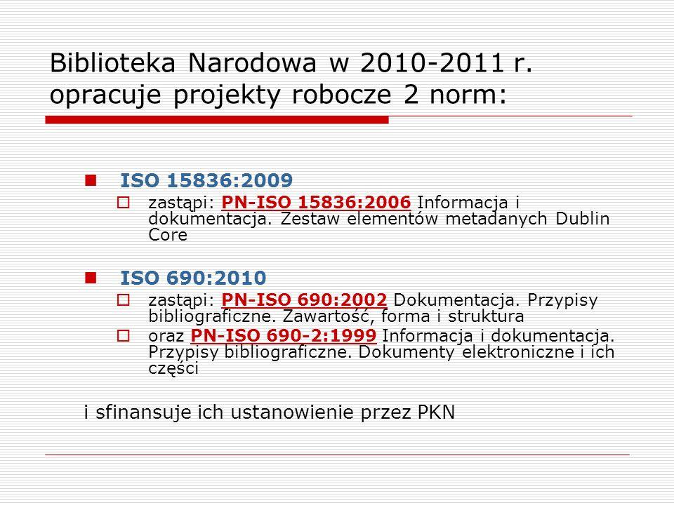 Biblioteka Narodowa w 2010-2011 r. opracuje projekty robocze 2 norm: ISO 15836:2009 zastąpi: PN-ISO 15836:2006 Informacja i dokumentacja. Zestaw eleme