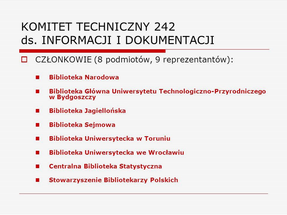 KOMITET TECHNICZNY 242 ds. INFORMACJI I DOKUMENTACJI CZŁONKOWIE (8 podmiotów, 9 reprezentantów): Biblioteka Narodowa Biblioteka Główna Uniwersytetu Te