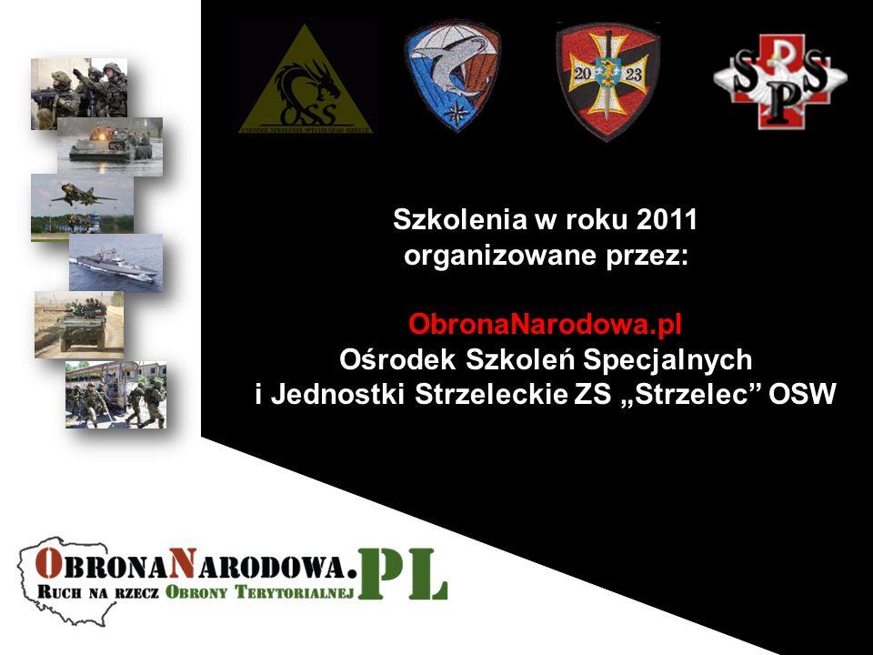 Szkolenia w roku 2011 organizowane przez: ObronaNarodowa.pl Ośrodek Szkoleń Specjalnych i Jednostki Strzeleckie ZS Strzelec OSW