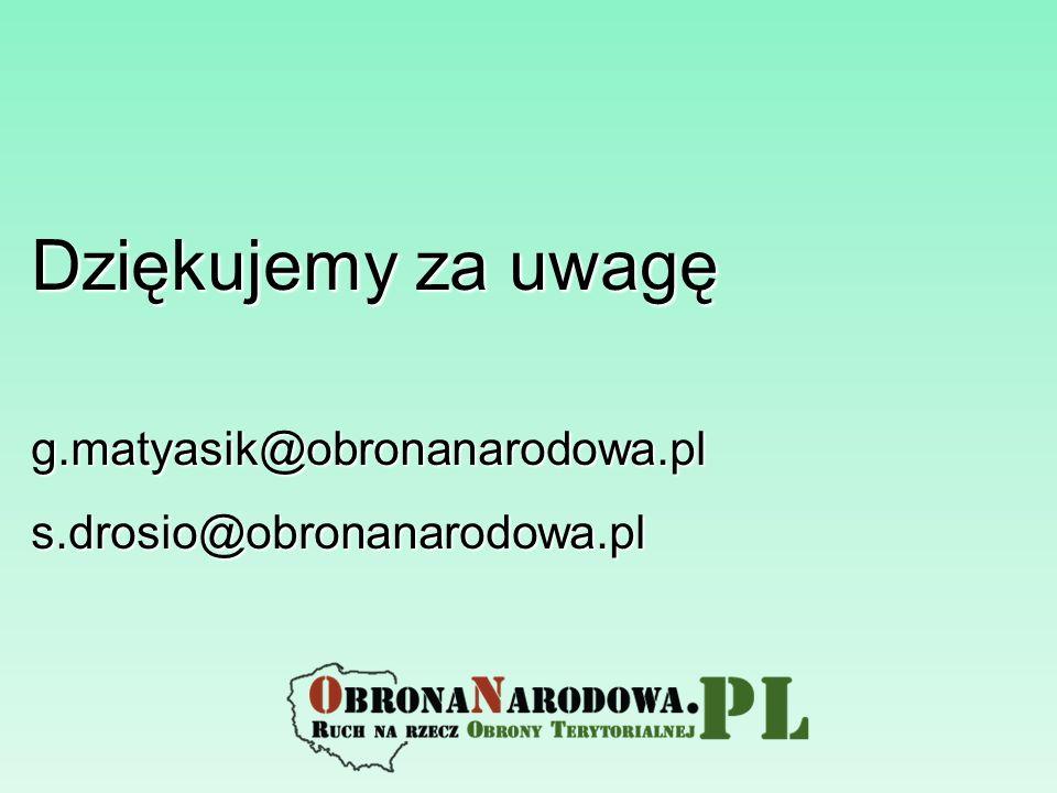 Dziękujemy za uwagę g.matyasik@obronanarodowa.pls.drosio@obronanarodowa.pl