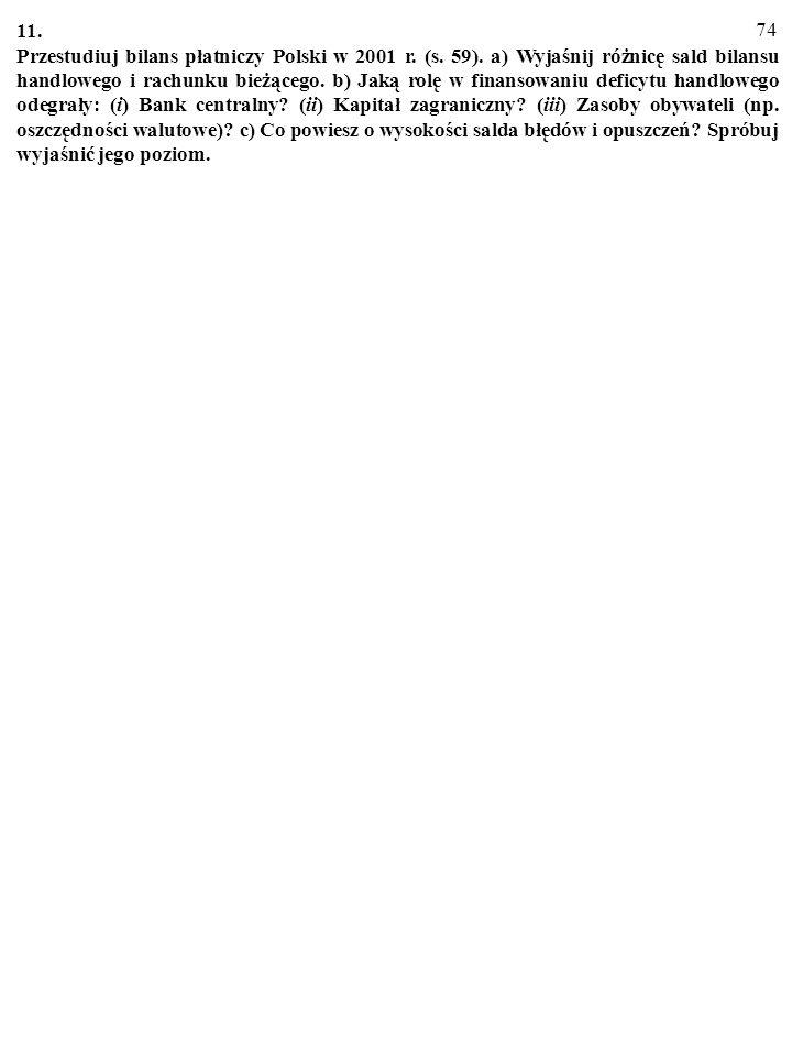73 10. Przestudiuj budżet Polski w 2002 r. (s. 37). a) Wskaż główne źródła dochodów budżetu państwa. b) Wskaż główne rodzaje wydatków. c) W jaki sposó