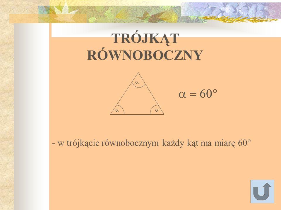 TRÓJKĄT RÓWNORAMIENNY - w trójkącie równoramiennym kąty przy podstawie mają jednakowe miary