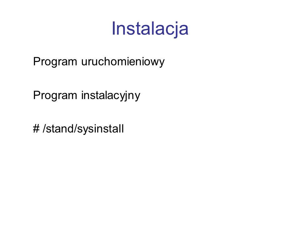 Instalacja Program uruchomieniowy Program instalacyjny # /stand/sysinstall