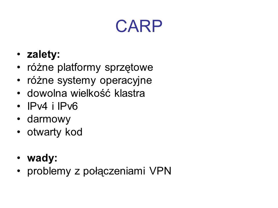 CARP zalety: różne platformy sprzętowe różne systemy operacyjne dowolna wielkość klastra IPv4 i IPv6 darmowy otwarty kod wady: problemy z połączeniami
