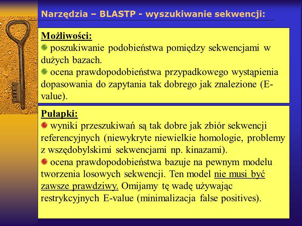 Narzędzia – BLASTP - wyszukiwanie sekwencji: Możliwości: poszukiwanie podobieństwa pomiędzy sekwencjami w dużych bazach. ocena prawdopodobieństwa przy