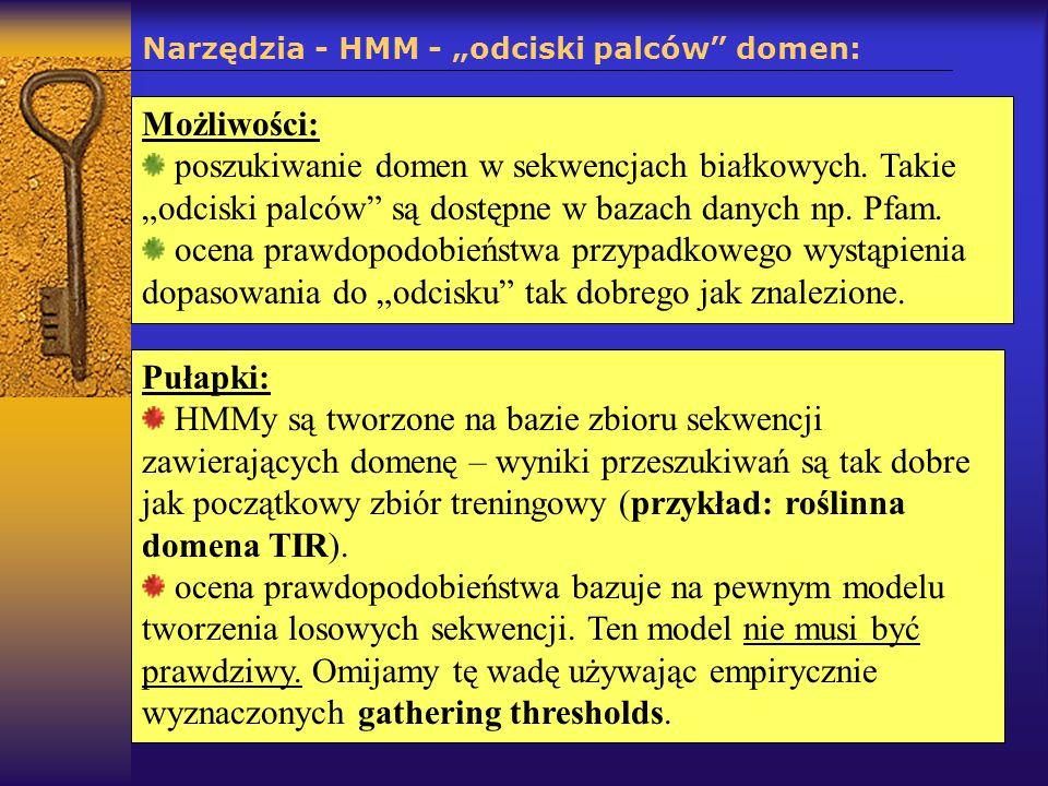 Narzędzia - HMM - odciski palców domen: Możliwości: poszukiwanie domen w sekwencjach białkowych. Takie odciski palców są dostępne w bazach danych np.
