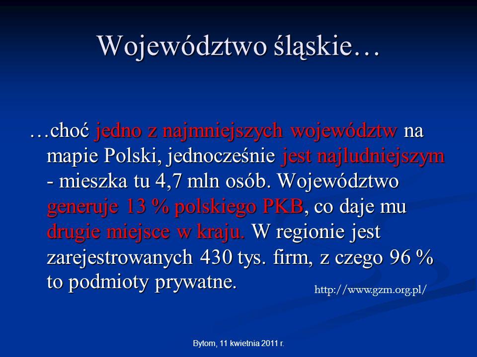 Bytom, 11 kwietnia 2011 r. Województwo śląskie… …choć jedno z najmniejszych województw na mapie Polski, jednocześnie jest najludniejszym - mieszka tu