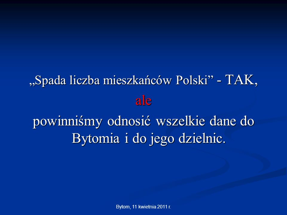 Bytom, 11 kwietnia 2011 r. Spada liczba mieszkańców Polski - TAK, ale powinniśmy odnosić wszelkie dane do Bytomia i do jego dzielnic.