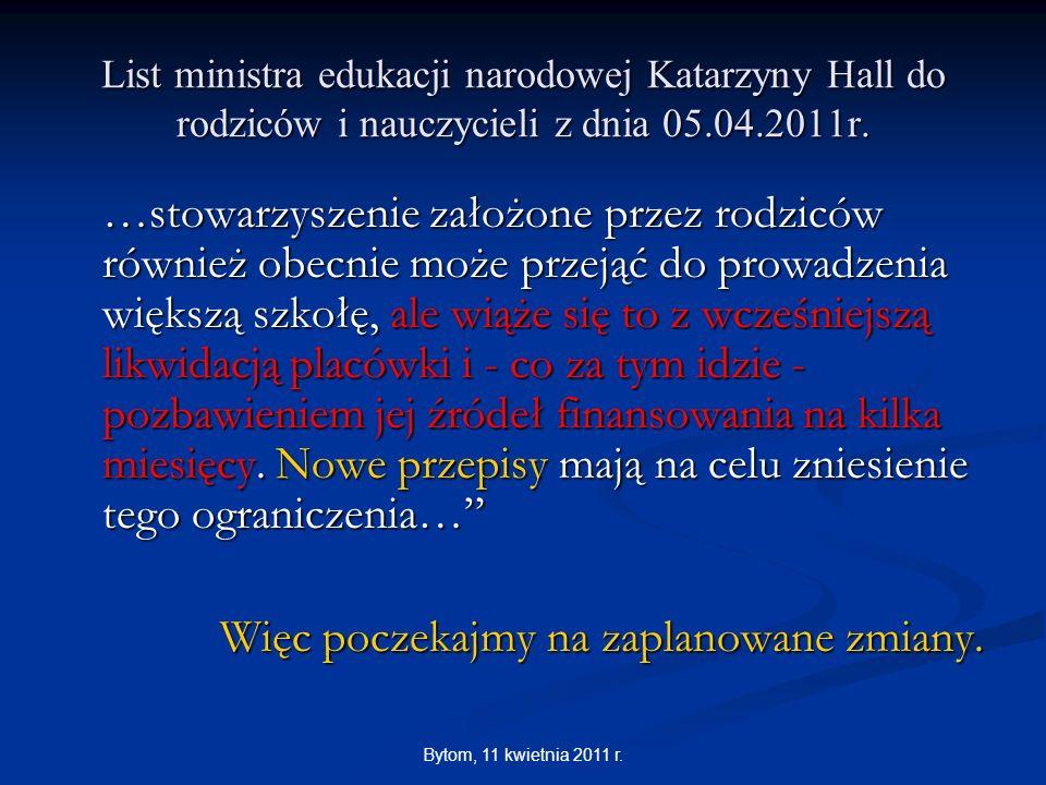 Bytom, 11 kwietnia 2011 r. List ministra edukacji narodowej Katarzyny Hall do rodziców i nauczycieli z dnia 05.04.2011r. …stowarzyszenie założone prze