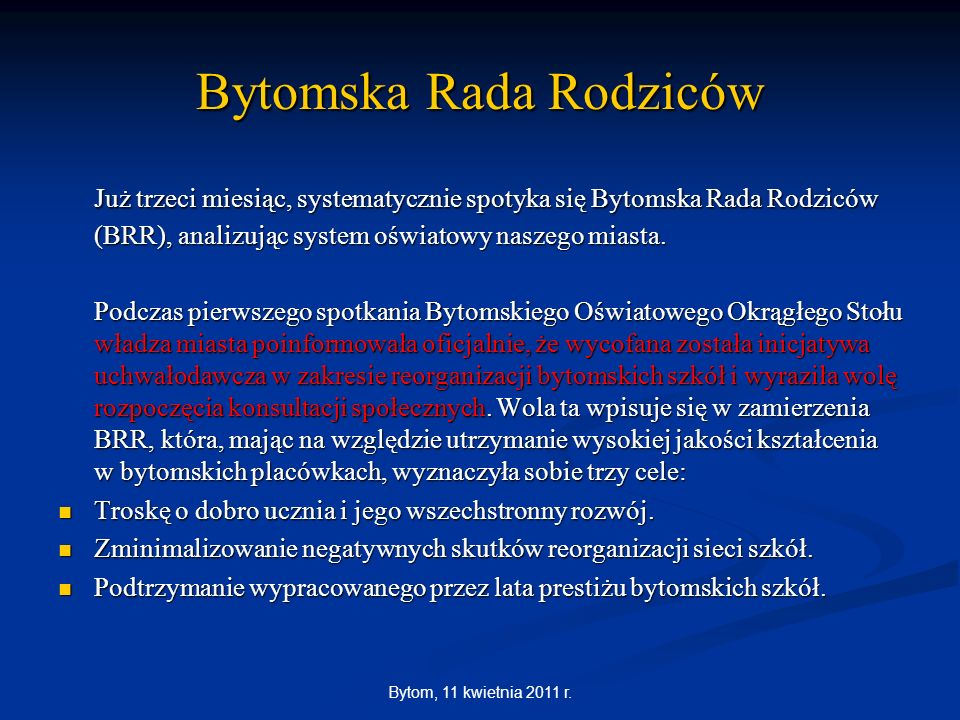 Bytom, 11 kwietnia 2011 r. Bytomska Rada Rodziców Już trzeci miesiąc, systematycznie spotyka się Bytomska Rada Rodziców (BRR), analizując system oświa