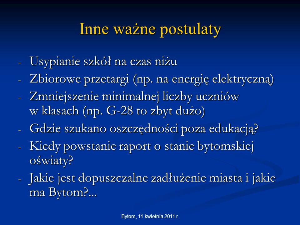Bytom, 11 kwietnia 2011 r. Inne ważne postulaty - Usypianie szkół na czas niżu - Zbiorowe przetargi (np. na energię elektryczną) - Zmniejszenie minima