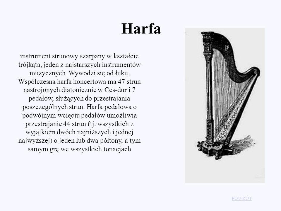 Harfa POWRÓT instrument strunowy szarpany w kształcie trójkąta, jeden z najstarszych instrumentów muzycznych. Wywodzi się od łuku. Współczesna harfa k