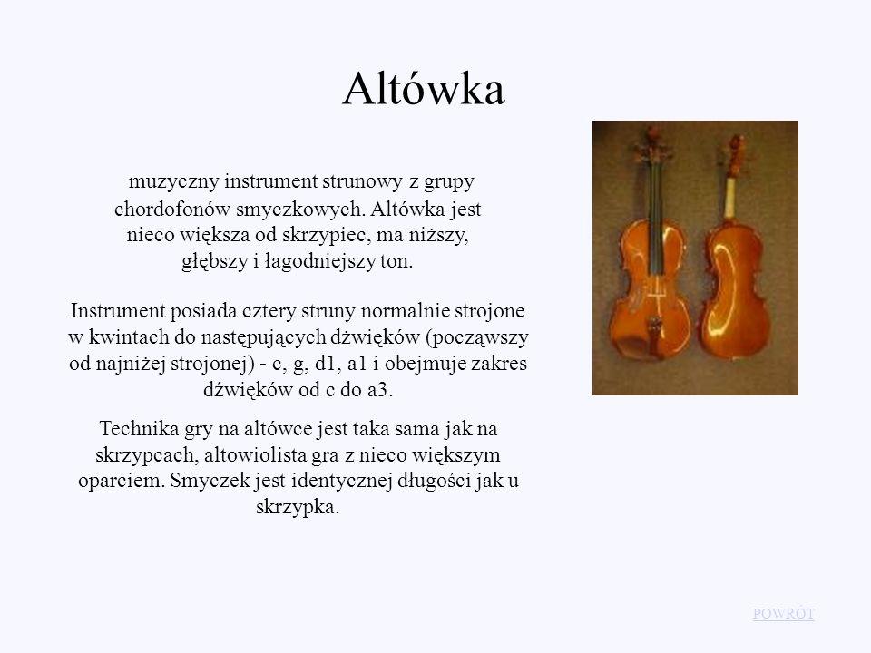 POWRÓT Altówka muzyczny instrument strunowy z grupy chordofonów smyczkowych. Altówka jest nieco większa od skrzypiec, ma niższy, głębszy i łagodniejsz