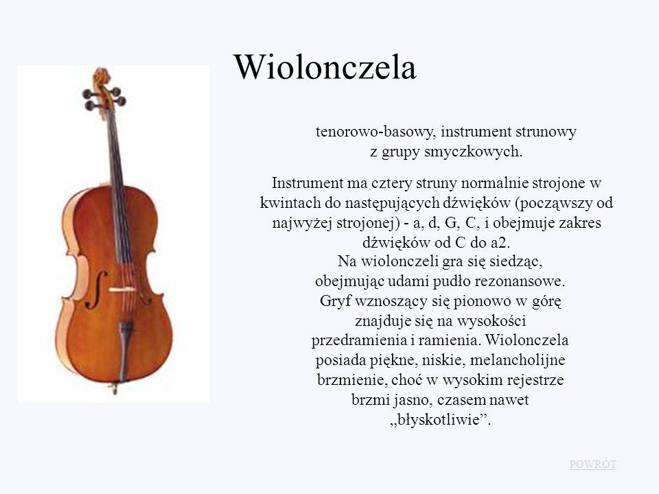 POWRÓT Wiolonczela tenorowo-basowy, instrument strunowy z grupy smyczkowych. Instrument ma cztery struny normalnie strojone w kwintach do następującyc