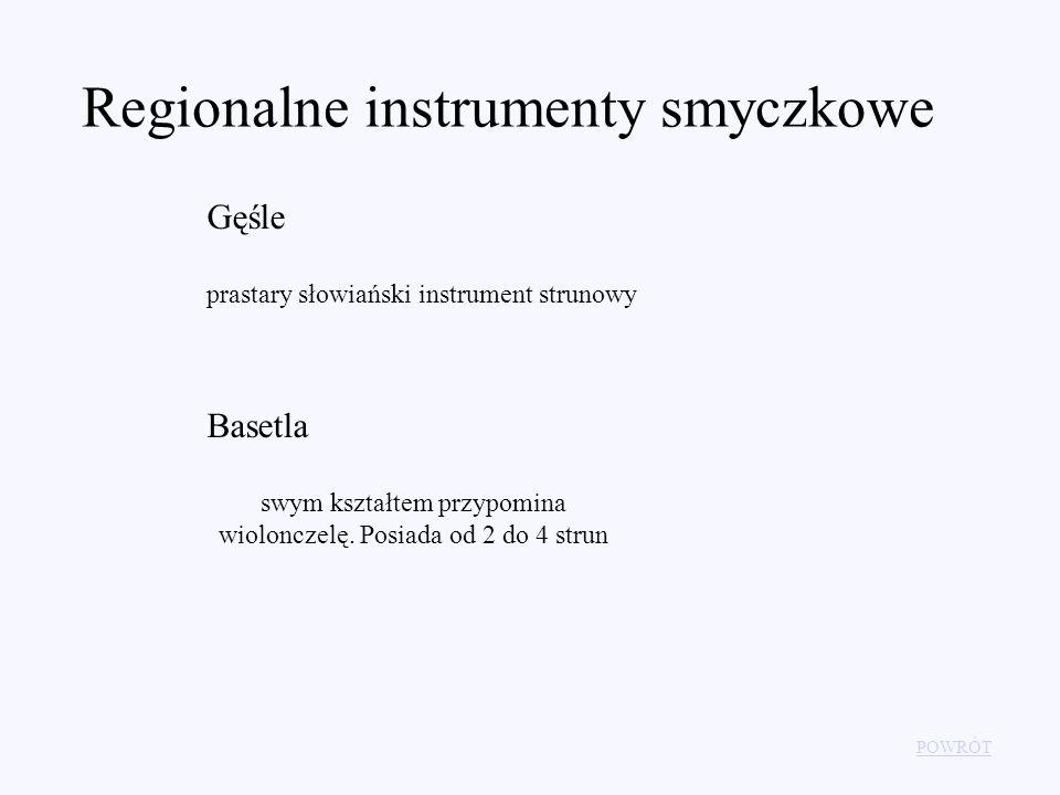 Regionalne instrumenty smyczkowe POWRÓT Gęśle Basetla prastary słowiański instrument strunowy swym kształtem przypomina wiolonczelę. Posiada od 2 do 4