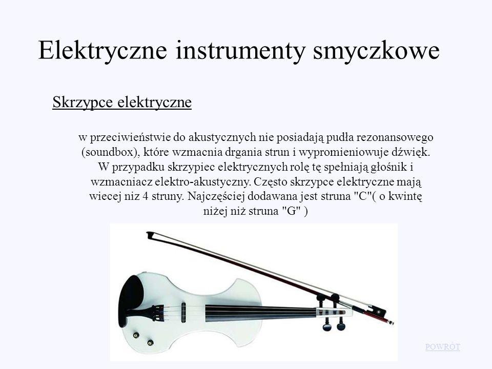 Elektryczne instrumenty smyczkowe Skrzypce elektryczne w przeciwieństwie do akustycznych nie posiadają pudła rezonansowego (soundbox), które wzmacnia