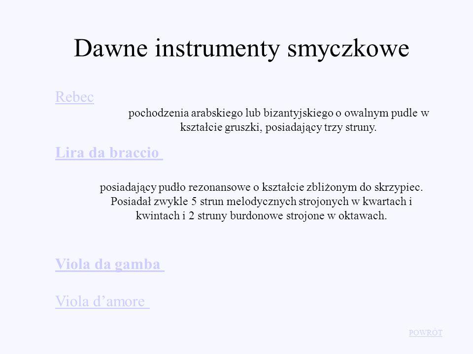 Dawne instrumenty smyczkowe Rebec pochodzenia arabskiego lub bizantyjskiego o owalnym pudle w kształcie gruszki, posiadający trzy struny. Lira da brac
