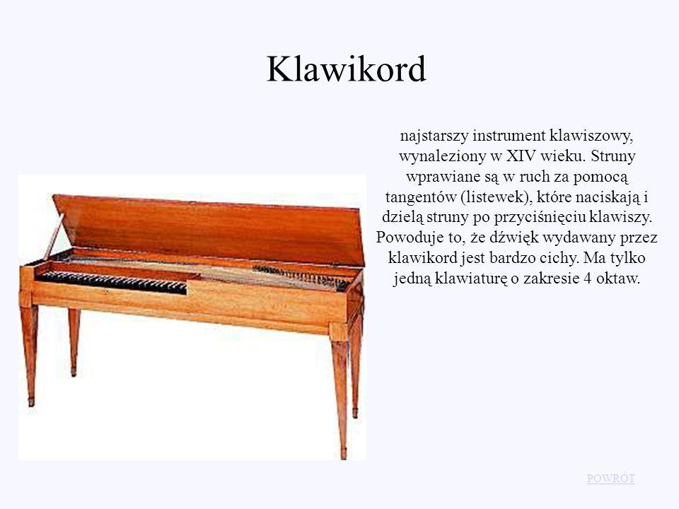 Klawikord najstarszy instrument klawiszowy, wynaleziony w XIV wieku. Struny wprawiane są w ruch za pomocą tangentów (listewek), które naciskają i dzie