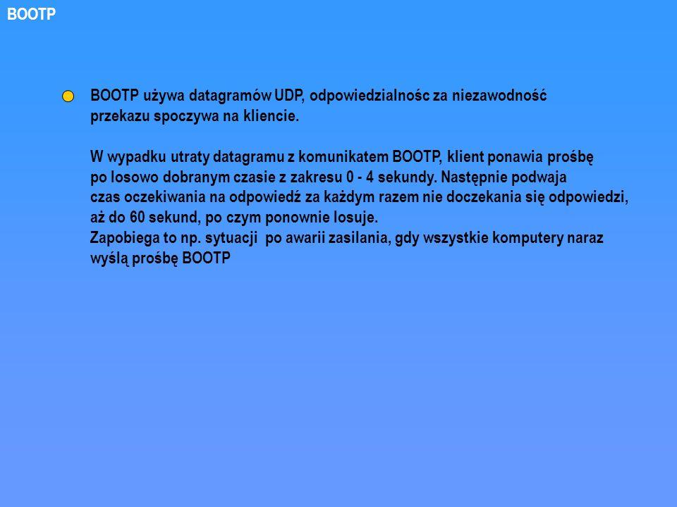 BOOTP używa datagramów UDP, odpowiedzialnośc za niezawodność przekazu spoczywa na kliencie. W wypadku utraty datagramu z komunikatem BOOTP, klient pon