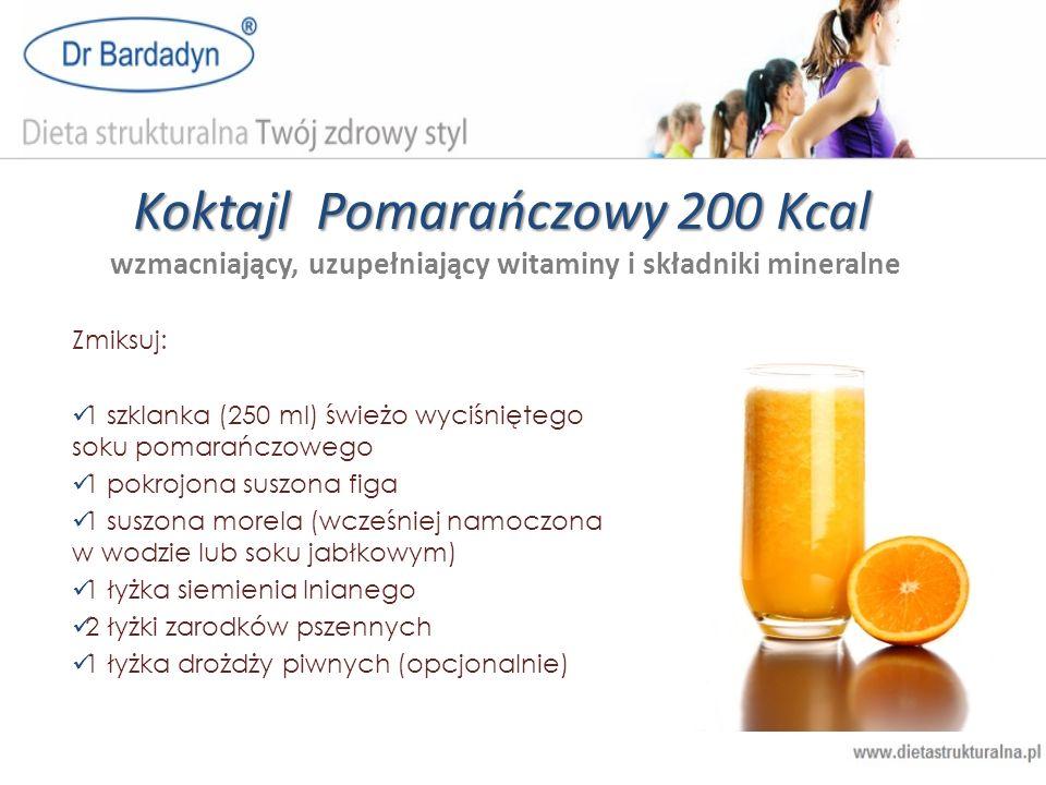 Koktajl Pomarańczowy 200 Kcal Koktajl Pomarańczowy 200 Kcal wzmacniający, uzupełniający witaminy i składniki mineralne Zmiksuj: 1 szklanka (250 ml) św