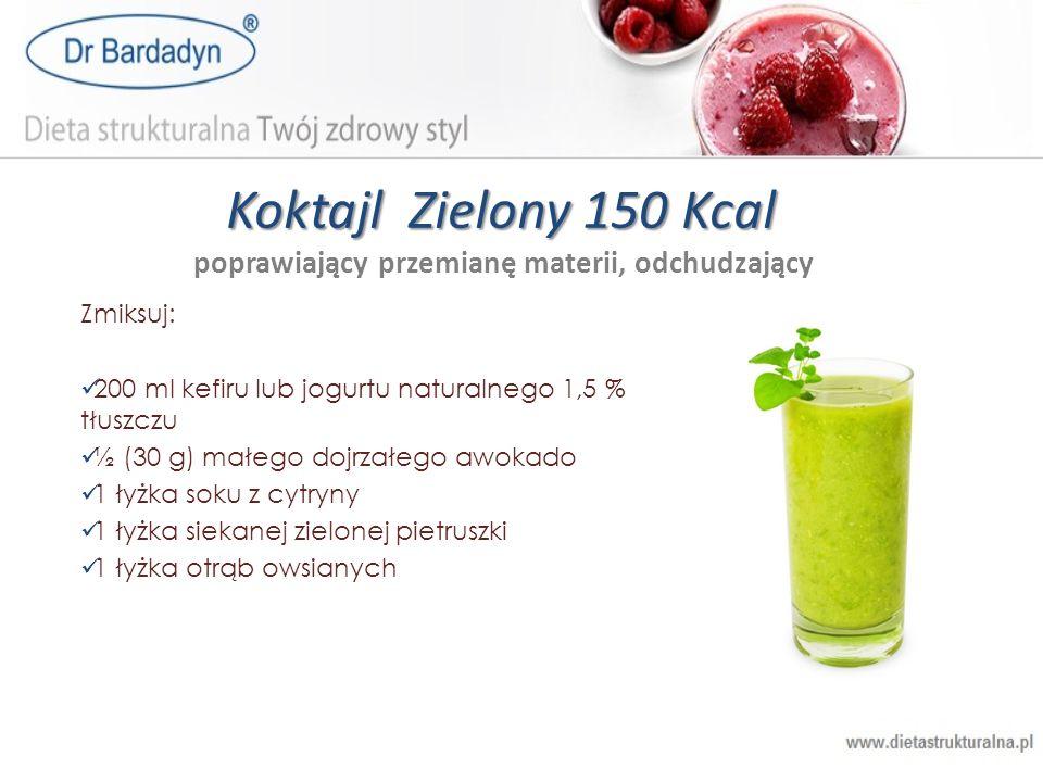 Koktajl Zielony 150 Kcal Koktajl Zielony 150 Kcal poprawiający przemianę materii, odchudzający Zmiksuj: 200 ml kefiru lub jogurtu naturalnego 1,5 % tł