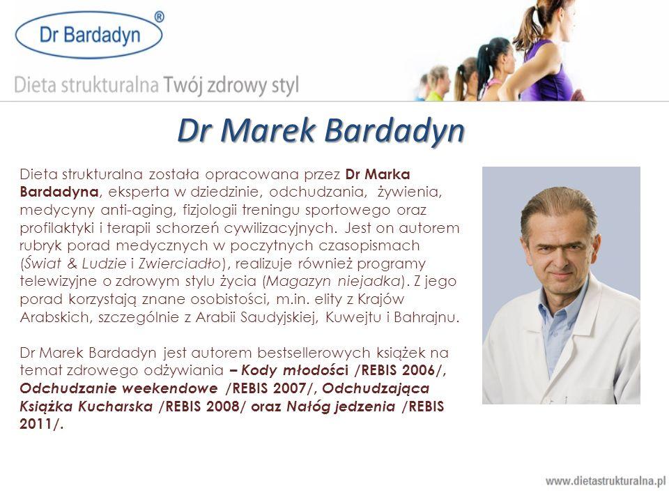 Dr Marek Bardadyn Dieta strukturalna została opracowana przez Dr Marka Bardadyna, eksperta w dziedzinie, odchudzania, żywienia, medycyny anti-aging, f