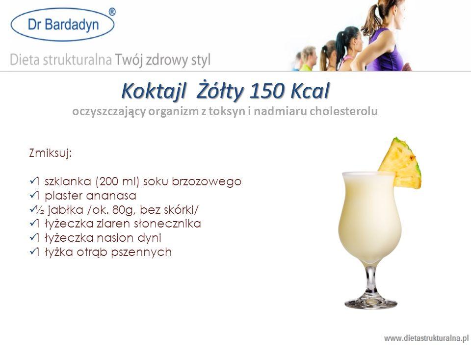 Koktajl Żółty 150 Kcal Koktajl Żółty 150 Kcal oczyszczający organizm z toksyn i nadmiaru cholesterolu Zmiksuj: 1 szklanka (200 ml) soku brzozowego 1 p