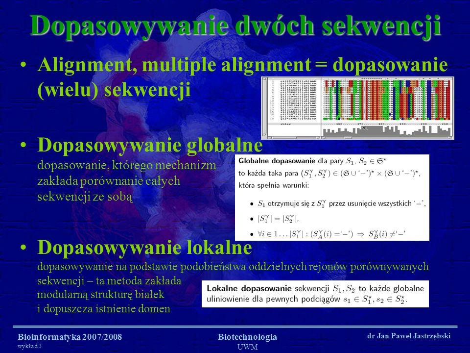 Bioinformatyka 2007/2008 wykład 3 Biotechnologia UWM dr Jan Paweł Jastrzębski Alignment, multiple alignment = dopasowanie (wielu) sekwencji Dopasowywa