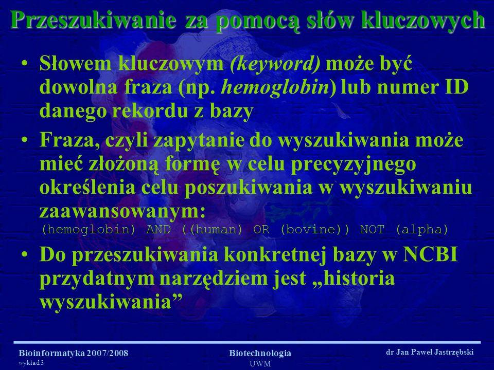 Bioinformatyka 2007/2008 wykład 3 Biotechnologia UWM dr Jan Paweł Jastrzębski Przeszukiwanie za pomocą słów kluczowych Słowem kluczowym (keyword) może