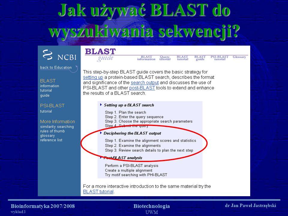 Bioinformatyka 2007/2008 wykład 3 Biotechnologia UWM dr Jan Paweł Jastrzębski Jak używać BLAST do wyszukiwania sekwencji?
