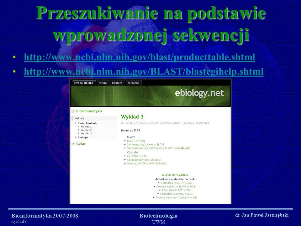 Bioinformatyka 2007/2008 wykład 3 Biotechnologia UWM dr Jan Paweł Jastrzębski Przeszukiwanie na podstawie wprowadzonej sekwencji http://www.ncbi.nlm.n