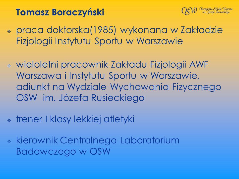 Tomasz Boraczyński praca doktorska(1985) wykonana w Zakładzie Fizjologii Instytutu Sportu w Warszawie wieloletni pracownik Zakładu Fizjologii AWF Wars