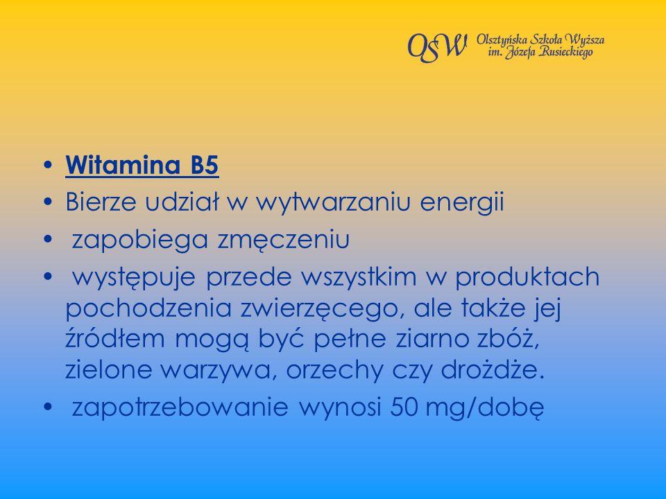 Witamina B5 Bierze udział w wytwarzaniu energii zapobiega zmęczeniu występuje przede wszystkim w produktach pochodzenia zwierzęcego, ale także jej źró