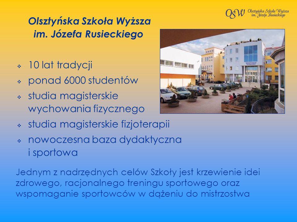 Olsztyńska Szkoła Wyższa im. Józefa Rusieckiego 10 lat tradycji ponad 6000 studentów studia magisterskie wychowania fizycznego studia magisterskie fiz