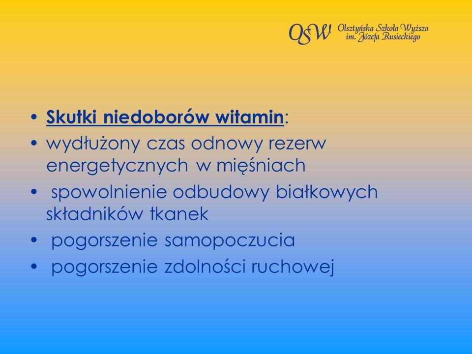 Skutki niedoborów witamin : wydłużony czas odnowy rezerw energetycznych w mięśniach spowolnienie odbudowy białkowych składników tkanek pogorszenie sam