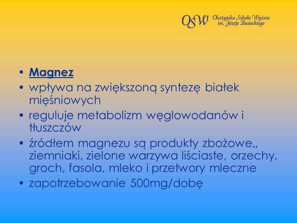 Magnez wpływa na zwiększoną syntezę białek mięśniowych reguluje metabolizm węglowodanów i tłuszczów źródłem magnezu są produkty zbożowe,, ziemniaki, z