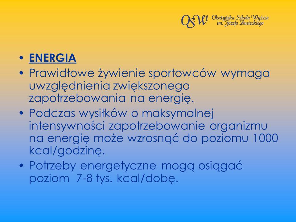 ENERGIA Prawidłowe żywienie sportowców wymaga uwzględnienia zwiększonego zapotrzebowania na energię. Podczas wysiłków o maksymalnej intensywności zapo